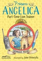 Princess Angelica, Part-Time Lion Trainer ebook by Monique Polak, Jane Heinrichs