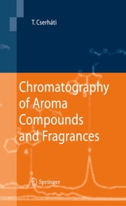 Chromatography of Aroma Compounds and Fragrances ebook by Tibor Cserháti