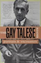 The Gay Talese Reader - Portraits and Encounters ebook by Gay Talese