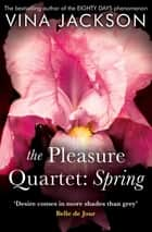 The Pleasure Quartet: Spring ebook by Vina Jackson