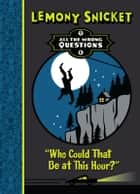 All The Wrong Questions: Who Could That Be At This Hour? ebook by Lemony Snicket