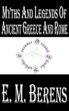 Myths and Legends of Ancient Greece and Rome (Illustrated) ebook by E. M. Berens
