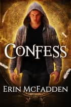 Confess - Confessor Series, #1 ebook by Erin McFadden