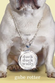 Duck Duck Wally - A Novel ebook by Gabe Rotter