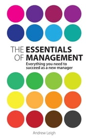 The Essentials of Management - Everything you need to succeed as a new manager ebook by Mr Andrew Leigh