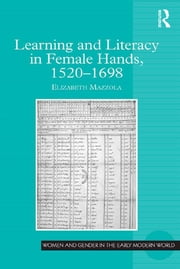 Learning and Literacy in Female Hands, 1520-1698 ebook by Elizabeth Mazzola