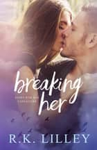 Breaking Her ebook by R.K. Lilley