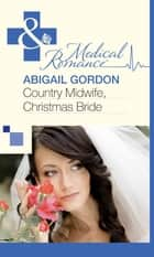 Country Midwife, Christmas Bride (Mills & Boon Medical) ebook by Abigail Gordon
