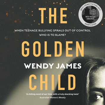 The Golden Child - When online bullying spirals out of control who is to blame? audiobook by Wendy James