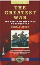 The Greatest War - Volume III ebook by Gerald Astor