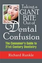 Taking a Giant Bite out of Dental Confusion ebook by Richard Runkle