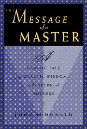 The Message of a Master - A Classic Tale of Wealth, Wisdom, and the Secret of Success ebook by Kobo.Web.Store.Products.Fields.ContributorFieldViewModel