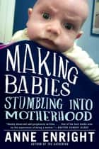 Making Babies: Stumbling into Motherhood ebook by Anne Enright