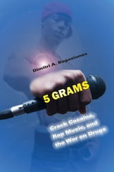 5 Grams - Crack Cocaine, Rap Music, and the War on Drugs ebook by Dimitri A. Bogazianos