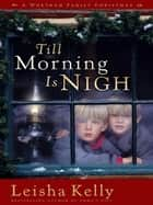 Till Morning Is Nigh ebook by Leisha Kelly