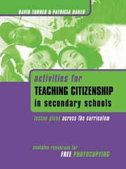 Activities for Teaching Citizenship in Secondary Schools - Lesson Plans Across the Curriculum ebook by Baker, Patricia,Turner, David