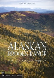 Alaska's Brooks Range - The Ultimate Mountains ebook by John Kauffmann