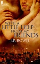 With a Little Help From My Friends ebook by J.P. Bowie