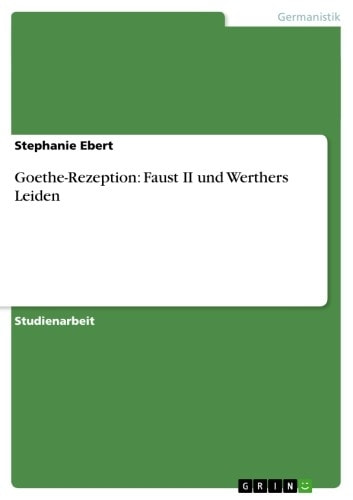 Goethe-Rezeption: Faust II und Werthers Leiden ebook by Stephanie Ebert