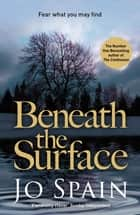 Beneath the Surface - a heart-stopping thriller from the author of SIX WICKED REASONS (An Inspector Tom Reynolds Mystery Book 2) ebook by Jo Spain