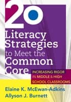 20 Literacy Strategies to Meet the Common Core ebook by Elaine K. McEwan-Adkins,Allyson J. Burnett