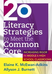 20 Literacy Strategies to Meet the Common Core - Increasing Rigor in Middle & High School Classrooms ebook by Elaine K. McEwan-Adkins,Allyson J. Burnett