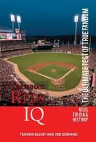 Cincinnati Reds IQ: The Ultimate Test of True Fandom ebook by Tucker Elliot