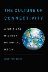 The Culture of Connectivity: A Critical History of Social Media ebook by Jose van Dijck