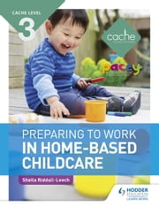 CACHE Level 3 Preparing to Work in Home-based Childcare ebook by Sheila Riddall-Leech