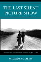 The Last Silent Picture Show ebook by William M. Drew