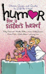 Humor for a Sister's Heart - Stories, Quips, and Quotes to Lift the Heart ebook by Howard Books