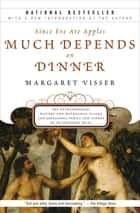 Since Eve Ate Apples Much Depends on Dinner - The Extraordinary History and Mythology, Allure and Obsessions, Perils and Taboos of an Ordinary Mea ebook by Margaret Visser