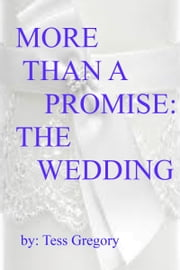 More Than A Promise: The Wedding (2nd book in a 3 book series) ebook by Tess Gregory