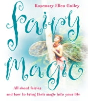 Fairy Magic: All about fairies and how to bring their magic into your life ebook by Rosemary Ellen Guiley