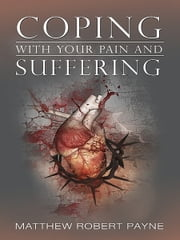 Coping With Your Pain and Suffering ebook by Matthew Robert Payne