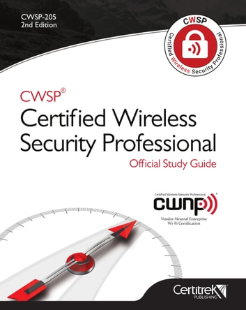 CWSP® Certified Wireless Security Professional Official Study Guide- Second Edition ebook by Certitrek Publishing