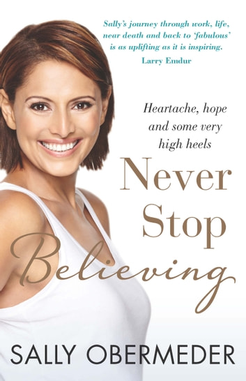 Never Stop Believing - Heartache, hope and some very high heels ebook by Sally Obermeder