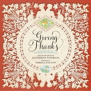 Giving Thanks - Poems, Prayers, and Praise Songs of Thanksgiving ebook by Katherine Paterson,Pamela Dalton