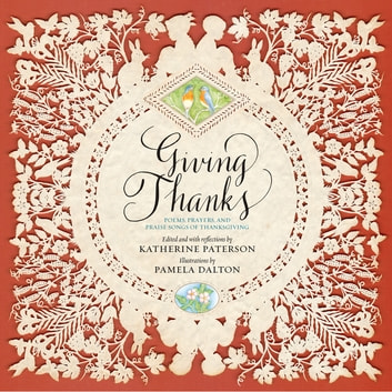 Giving Thanks - Poems, Prayers, and Praise Songs of Thanksgiving ebook by
