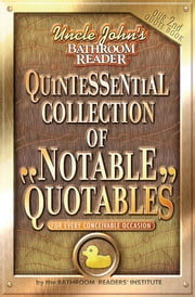 Uncle John's Bathroom Reader Quintessential Collection of Notable Quotables - (for every conceivable occasion) ebook by Bathroom Readers' Institute