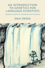 An Introduction to Genetics for Language Scientists - Current Concepts, Methods, and Findings ebook by Dan Dediu