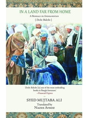 In a Land Far from Home: A Bengali in Afghanistan ebook by Syed Ali Mujtaba,Nazes Afroz