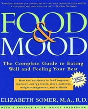 Food and Mood: Second Edition - The Complete Guide To Eating Well and Feeling Your Best ebook by Elizabeth Somer,Nancy Snyderman