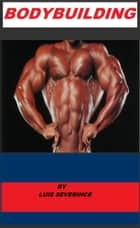 Bodybuilding - Nutrition, Training and Steroids ebook by Luis Severiche