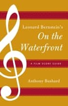 Leonard Bernstein's On the Waterfront ebook by Anthony Bushard