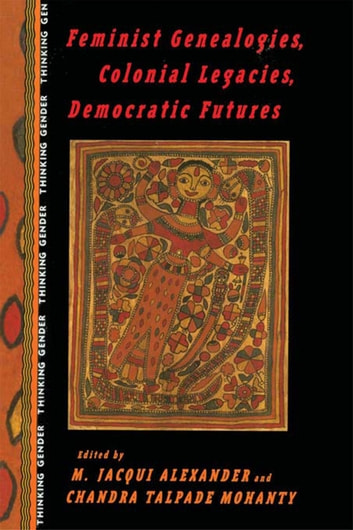 Feminist Genealogies, Colonial Legacies, Democratic Futures ebook by