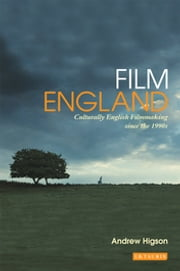 Film England - Culturally English Filmmaking Since the 1990s ebook by Andrew Higson