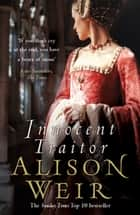 Innocent Traitor ebook by Alison Weir