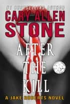After the Kill - A Jake Roberts Novel (Book 4) ebook by Cary Allen Stone