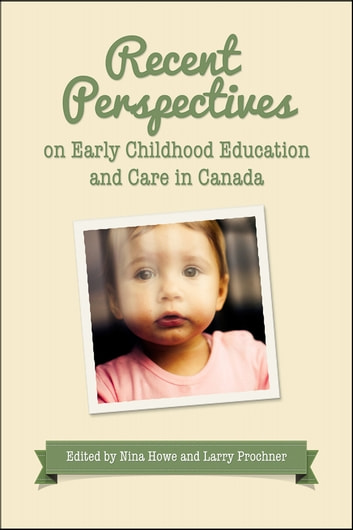 Recent Perspectives on Early Childhood Education in Canada ebook by Nina Howe,Larry  Prochner
